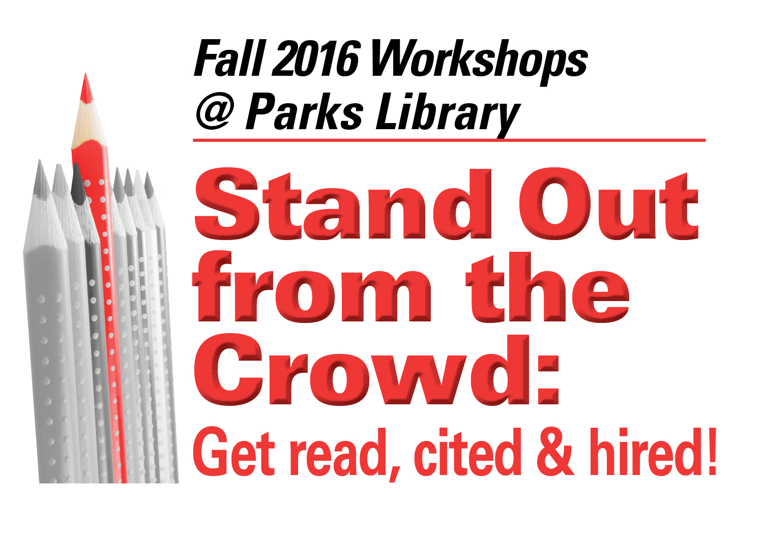 Image: red pencil in midst of gray pencils. Title: Stand Out from the Crowd: get read, cited and hired!
