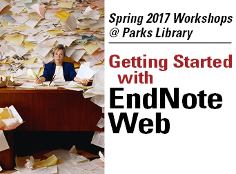 Spring 2017 Workshops @ Parks Library. Getting Started with EndNote Web. Image of desk with stacks of papers around woman.
