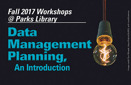 Image of lightbulb.  Fall 2017 Workshops at Parks Library. Data Management Planning, An Introduction.