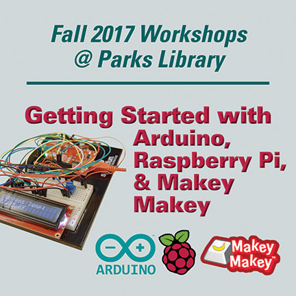 Fall 2017 Workshop at Parks Library. Getting Started with Arduino, Raspberry Pi and Makey Makey.  Image of microcontroller with temperature sensor.